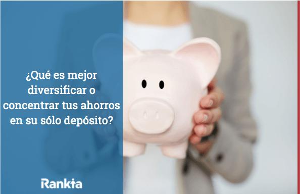 ¿Qué es mejor, diversificar o concentrar tus ahorros en un depósito?