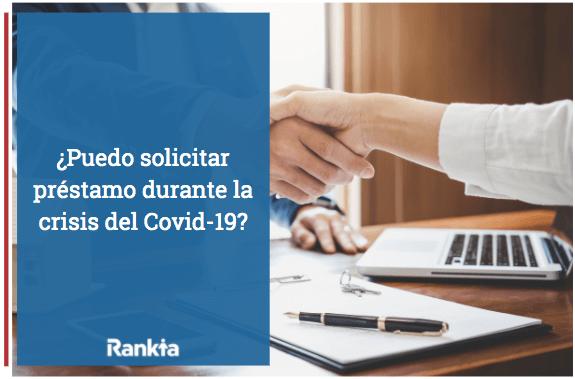 ¿Puedo solicitar préstamo durante la crisis del Covid-19?