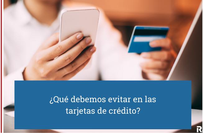 Qué debemos evitar en las tarjetas de crédito?