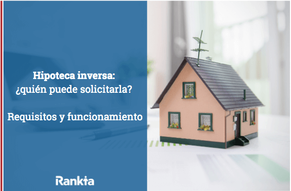 Hipotecas inversas: ¿quién puede solicitarla? Requisitos y funcionamiento