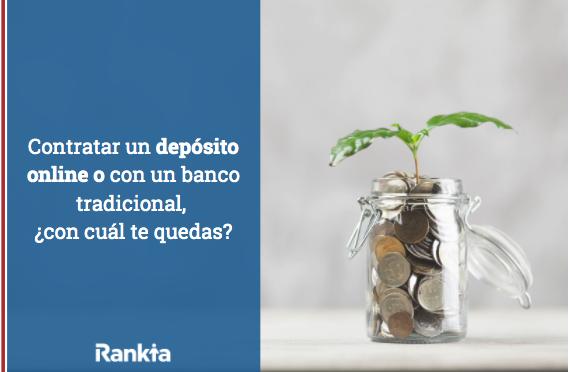 Contratar un depósito online o con un banco tradicional, ¿con cuál te quedas?