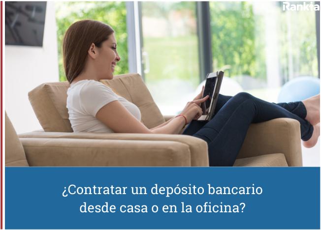 Contratar un depósito bancario desde casa