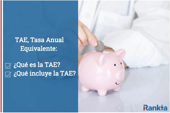 TAE (Tasa anual equivalente), ¿qué es? ¿Qué incluye la TAE?