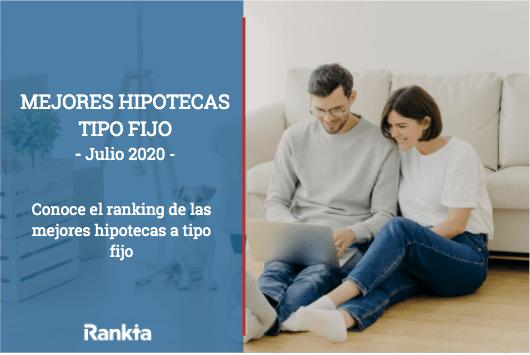 Mejores hipotecas tipo fijo Julio 2020