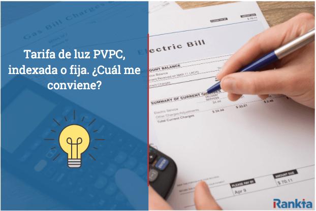 Tarifas de luz PVPC, indexada o fija. ¿Cuál me conviene?