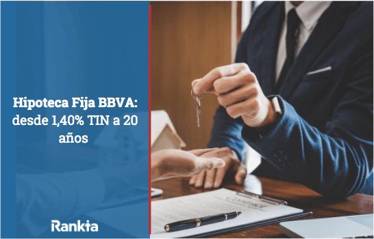 Hipoteca Fija BBVA: desde 1,40% TIN a 20 años
