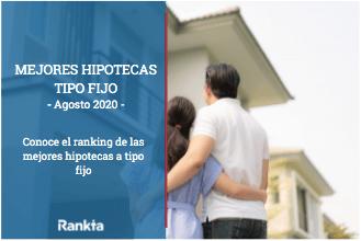 Mejores hipotecas a tipo fijo de Agosto 2020