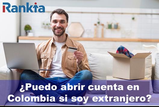 ¿Puedo abrir cuenta en Colombia si soy extranjero?