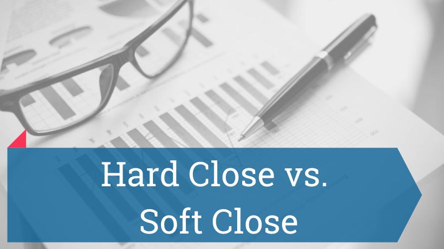 Hard Close vs Soft Close
