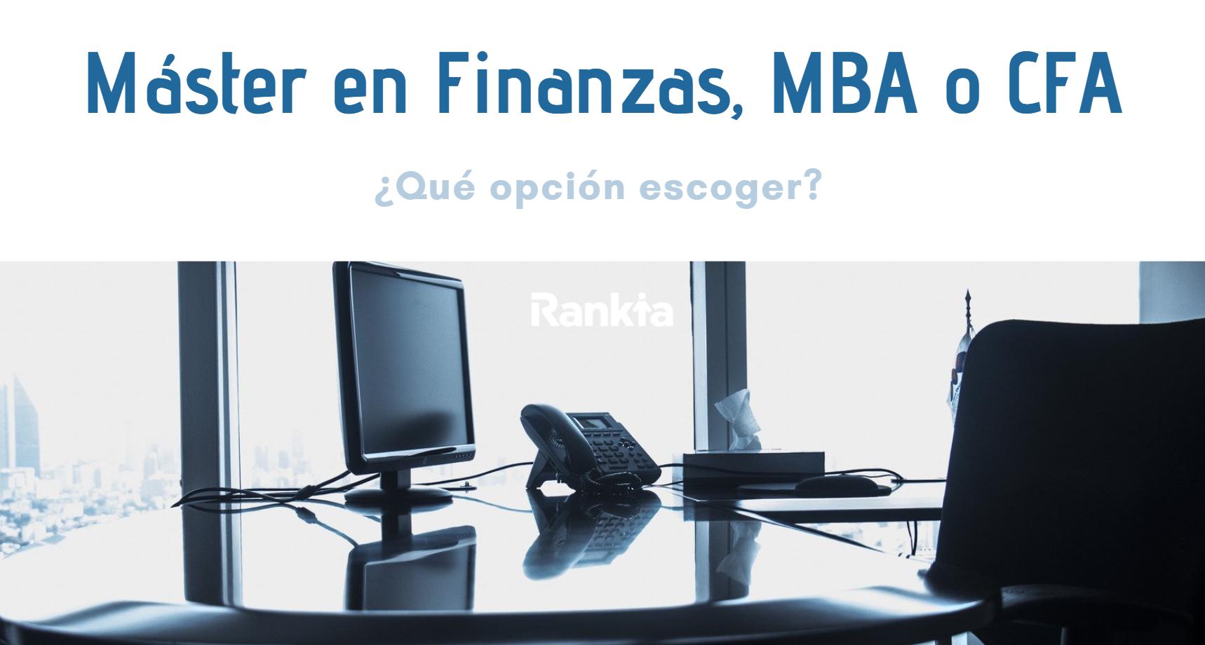 Máster en Finanzas, MBA o CFA