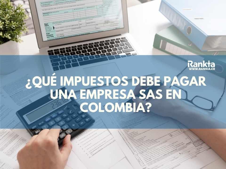 ¿Qué impuestos debe pagar una empresa SAS en Colombia?