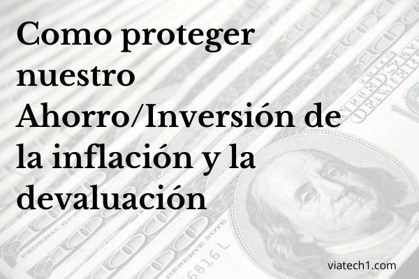 Como proteger Ahorro/Inversión de inflación y devaluacion