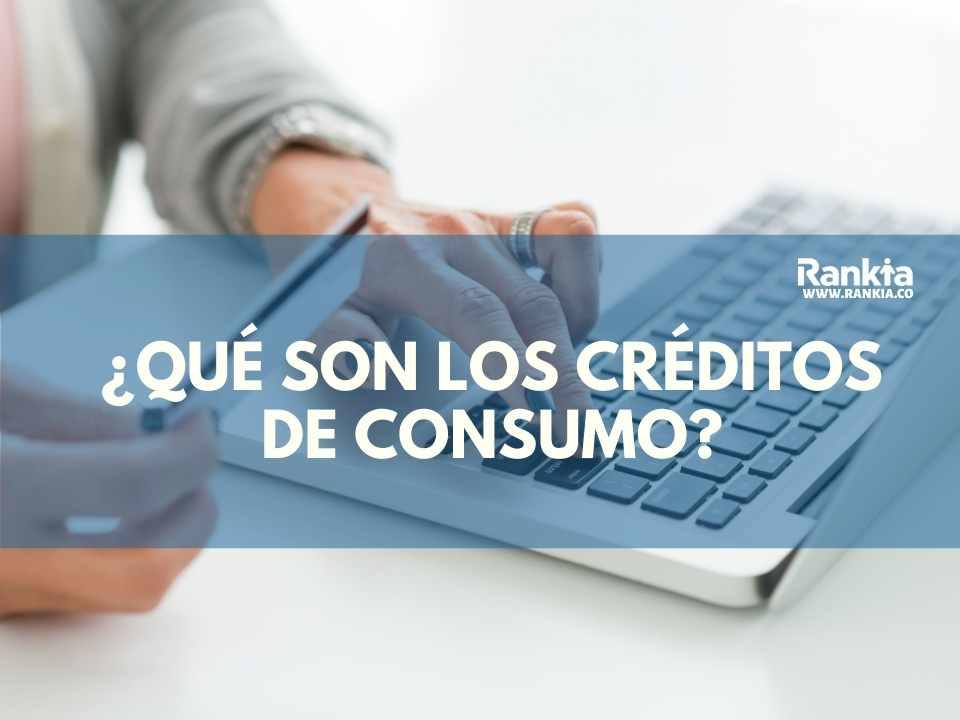 ¿Qué son los créditos de consumo? Tipos y características