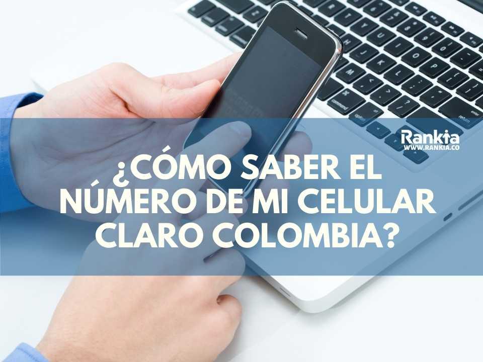 ¿Cómo saber el número de mi celular Claro Colombia?
