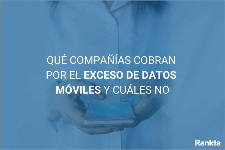 Qué compañías cobran por el exceso de datos móviles