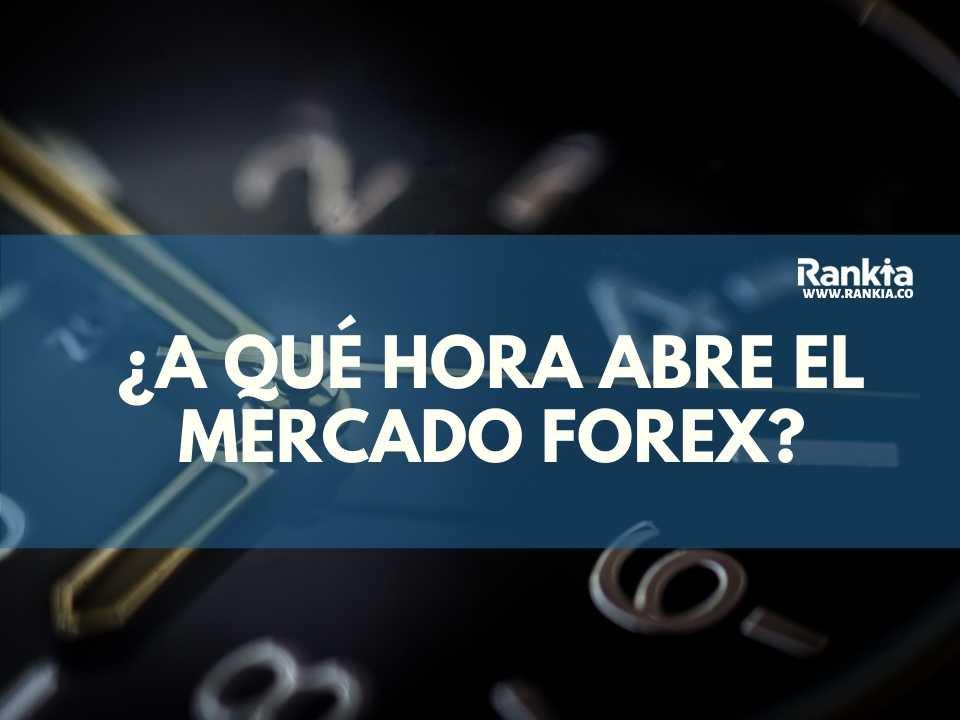 ¿A qué hora abre el mercado Forex?