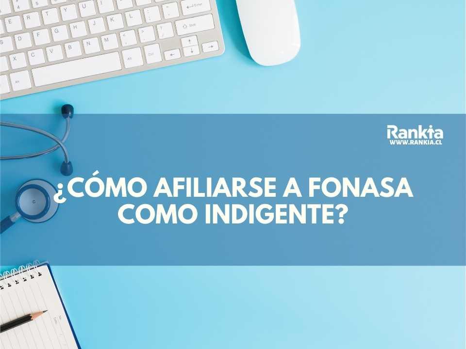 ¿Cómo afiliarse a Fonasa como indigente?