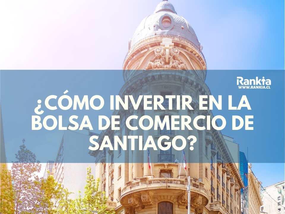 ¿Cómo invertir en la Bolsa de Comercio de Santiago?