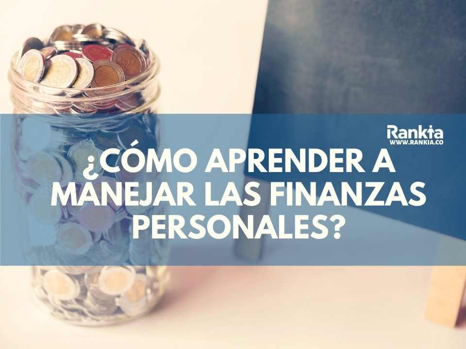 ¿Cómo aprender a manejar las finanzas personales?
