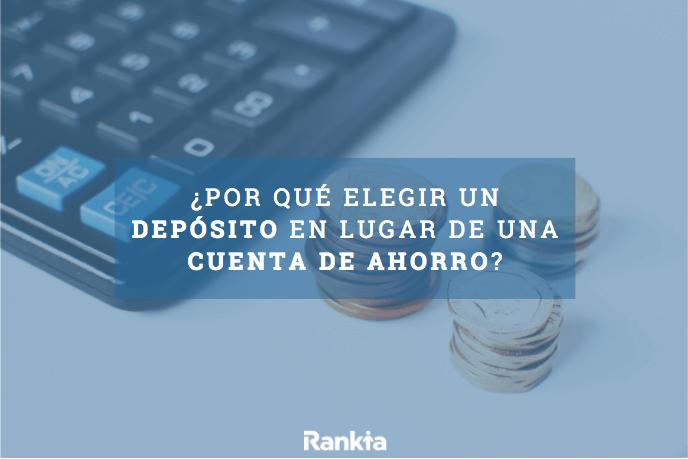 ¿Por qué elegir un depósito en lugar de una cuenta de ahorro?