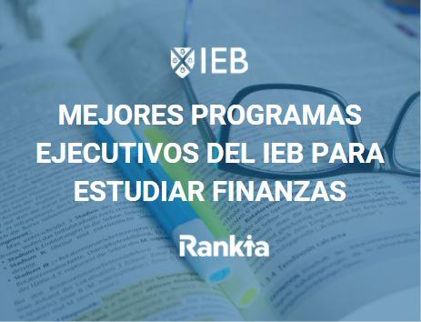 Mejores Programas Ejecutivos del IEB para estudiar Finanzas