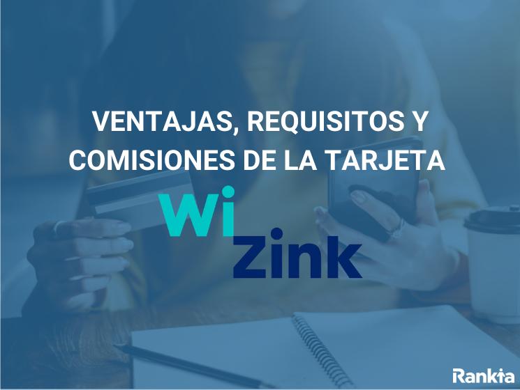 Ventajas, requisitos y comisiones de la tarjeta WiZink Plus