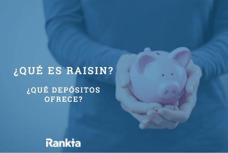 ¿Qué es Raisin y qué depósitos ofrece?