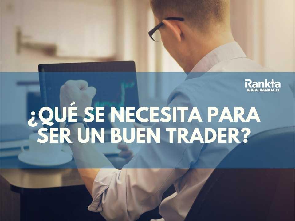 ¿Qué se necesita para ser un buen trader?