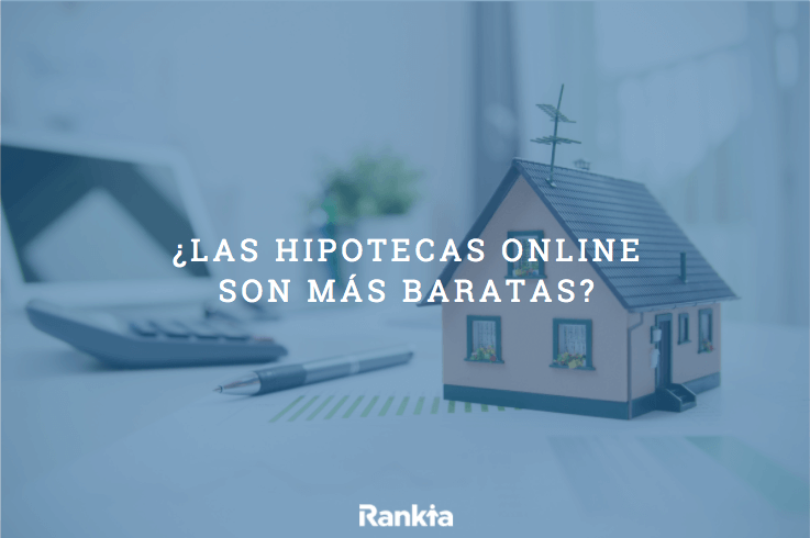 ¿Las hipotecas online son más baratas?