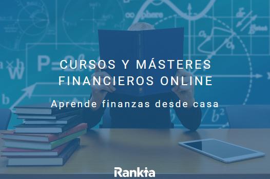 Cursos de finanzas y másteres financieros online