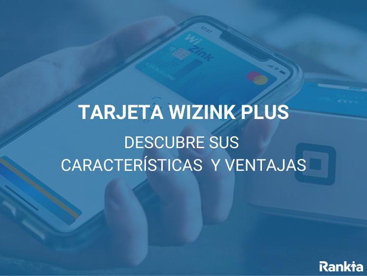 Tarjeta WiZink Plus: características y ventajas