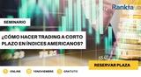 ¿Cómo hacer trading a corto plazo en Índices Americanos?