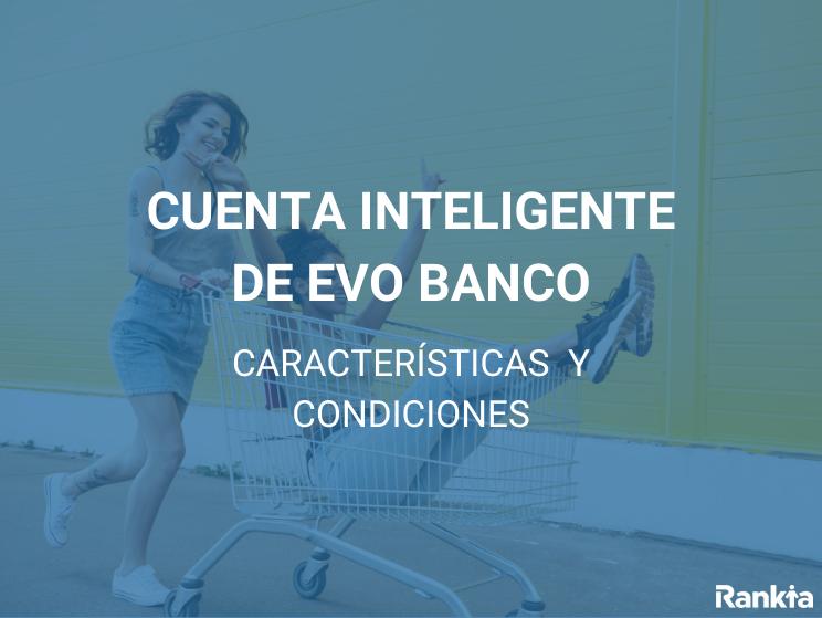 Cuenta Inteligente EVO: Características y condiciones