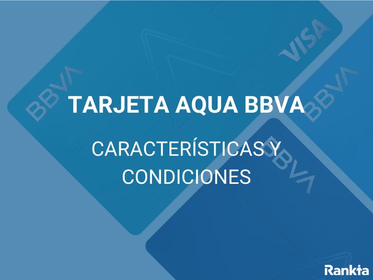 Tarjeta aqua: características y condiciones