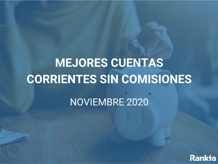 Mejores cuentas corrientes sin comisiones noviembre 2020