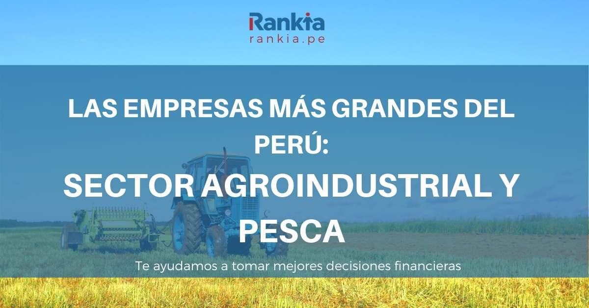 Las empresas más importantes del Perú: sector Agroindustrial y de la pesca