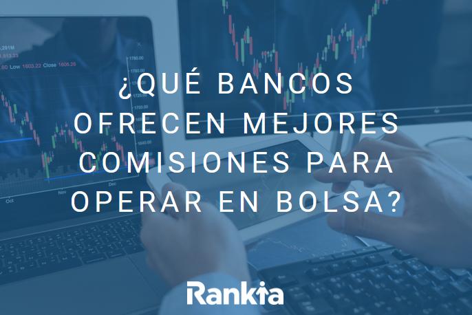 ¿Qué bancos ofrecen mejores comisiones para operar en bolsa?