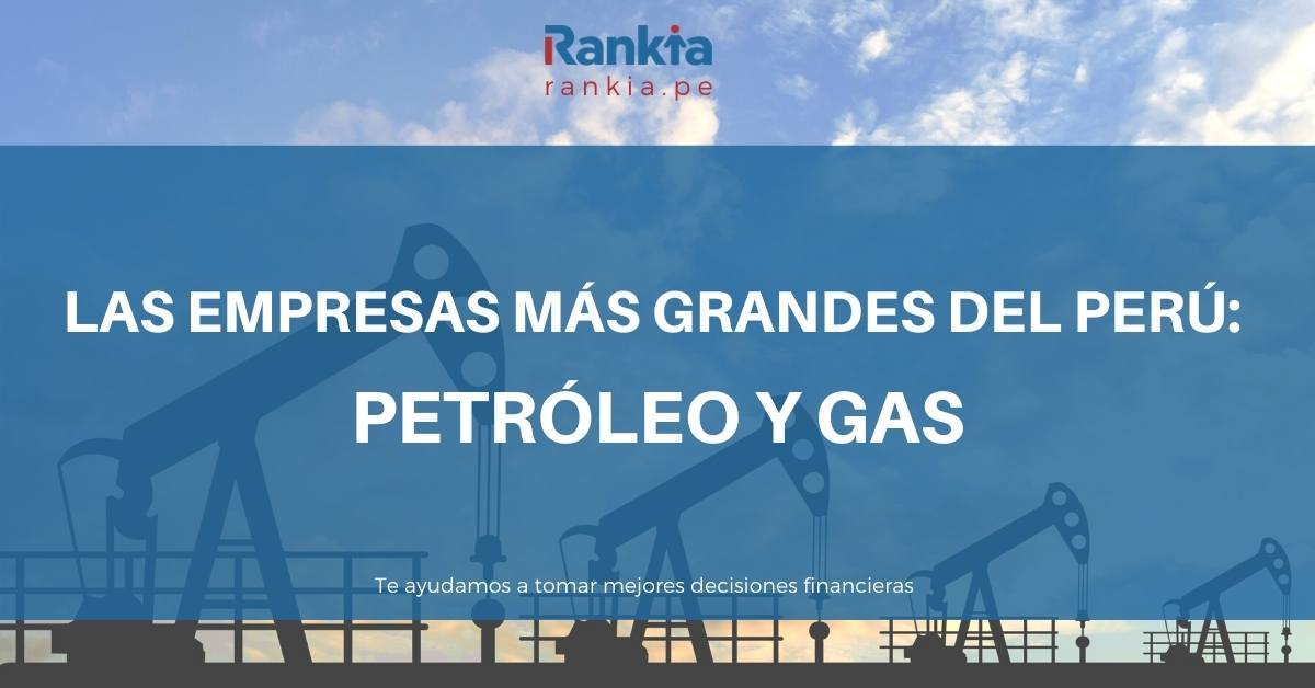 Las empresas más importantes del Perú: sector del petróleo y del gas