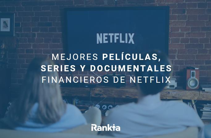 mejores películas, series y documentales financieros en netflix