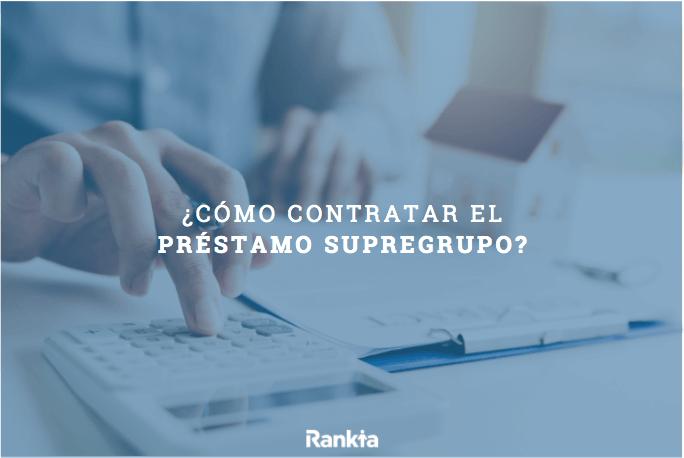 ¿Cómo contratar el préstamo Supregrupo?