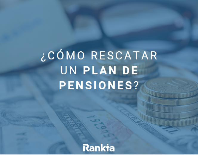 cómo rescatar un plan de pensiones