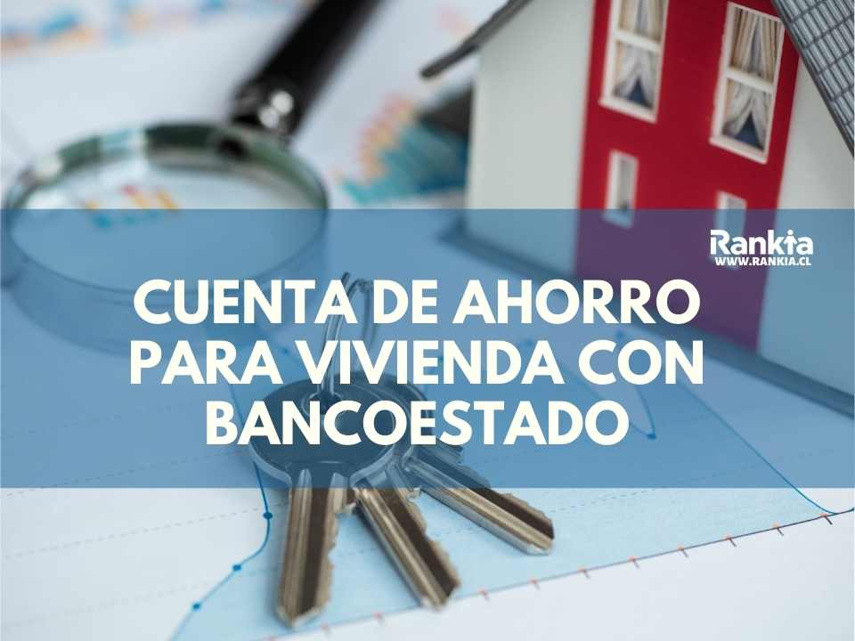 ¿Cómo abrir cuenta de ahorro para la vivienda Banco Estado?