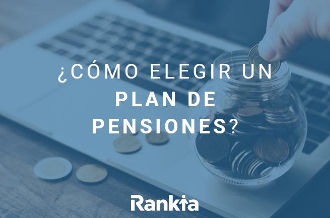 Cómo elegir un plan de pensiones