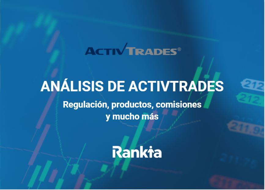 Análisis de ActivTrades: Regulación, productos, comisiones y mucho más