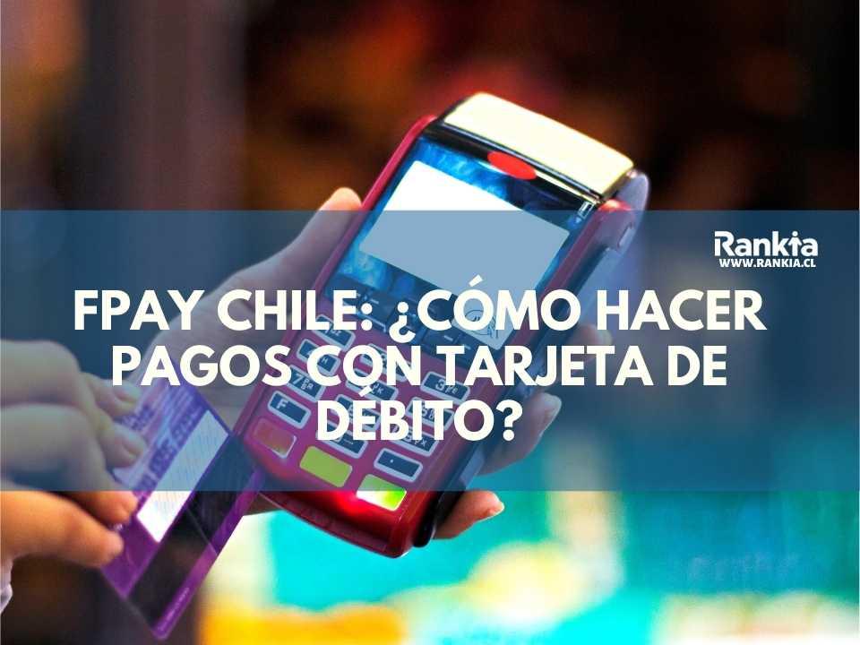 Fpay Chile: ¿Cómo hacer pagos con tarjeta de débito?