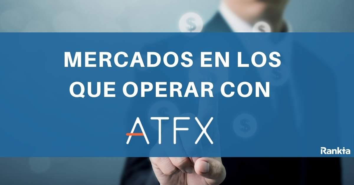 ¿En qué mercados puedo operar con ATFX?