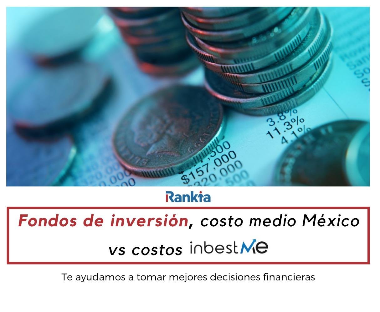 Fondos de inversión: Costos inbestMe vs costo medio en México