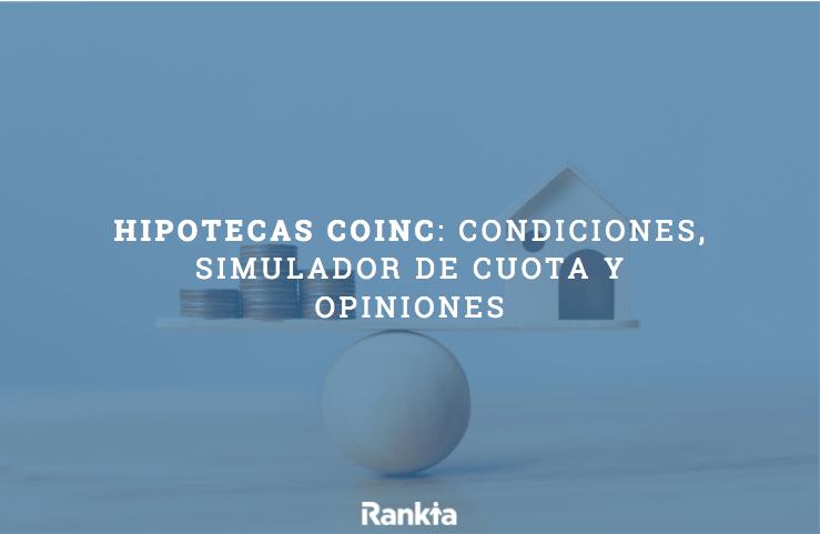 Hipotecas Coinc: condiciones, simulador de cuota y opiniones