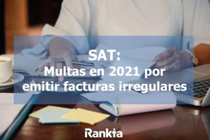 SAT: multas en 2021 por emitir facturas irregulares