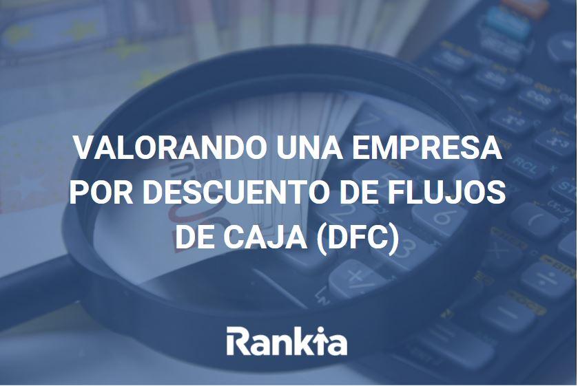Valorando una empresa por descuentos de flujos de caja (DFC)